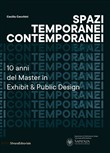 Spazi temporanei contemporanei. 10 anni del master in Exhibit & public design