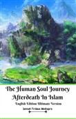 The Human Soul Journey Afterdeath In Islam English Edition Ultimate Version