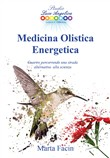 Medicina olistica energetica. Guarire percorrendo una strada alternativa alla scienza