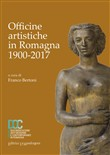 Officine artistiche in Romagna 1900-2017. Ediz. illustrata