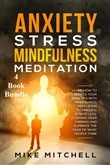 Anxiety Stress Mindfulness Meditation 4 Book Bundle Learn How To Reduce Your Anxieties With Meditation Techniques, Stress Less, Stopping Over Thinking And Eliminate The Fear Of What People Think