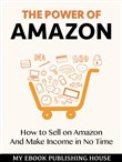 The Power of Amazon: H?w to Sell ?n Am?z?n And Make Income in No Time