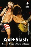 Axl + Slash. Sesso, droga e Guns n'Roses