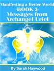 Manifesting a Better World: Book 3 - Messages from Archangel Uriel