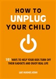 how to unplug your child:...
