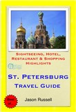 St. Petersburg, Russia Travel Guide - Sightseeing, Hotel, Restaurant & Shopping Highlights (Illustrated)