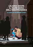Liliana Segre. Il mare nero dell'indifferenza
