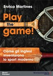 Play the game! Come gli inglesi inventarono lo sport moderno