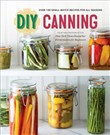 DIY Canning: Over 100 Small-Batch Recipes for All Seasons