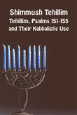 Shimmush Tehillim. Tehillim, Psalms 151-155 and their kabbalistic use. Ediz. ebraica e inglese