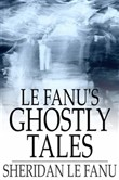 Le Fanu's Ghostly Tales