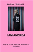 I am Andrea. Storia di un fashion blogger di successo