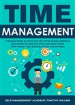 Time Management: 7 Simple Steps to Hack into the Productivity Habits of Successful People and Eliminate Bad Habits With Better Goal Setting, Focus and Mindset