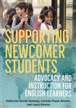 Supporting Newcomer Students: Advocacy and Instruction for English Learners