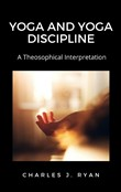 Yoga and Yoga Discipline, A Theosophical Interpretation
