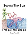 Seeing The Sea: Frankie Frog: Book 2