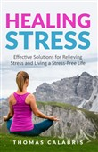 Healing Stress: Effective Solutions For Relieving Stress And Living A Stress-Free Life