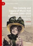 The Comedy and Legacy of Music-Hall Women 1880-1920