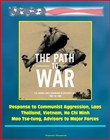 The Path to War: U.S. Marine Corps Operations in Southeast Asia 1961 to 1965 - Response to Communist Aggression, Laos, Thailand, Vietnam, Ho Chi Minh, Mao Tse-tung, Advisors to Major Forces