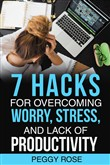 7 Hacks for Overcoming Worry, Stress, and Lack of Productivity