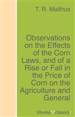 Observations on the Effects of the Corn Laws, and of a Rise or Fall in the Price of Corn on the Agriculture and General Wealth of the Country