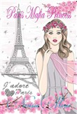 Paris Mafia Princess - A Chick Lit of Finding Love, a Beautiful Wedding and a Secret Baby (Romantic Comedy, Chick Lit, Rom Com, Romance Books, Romance Novel, Inspirational, France, Chick-Lit, Rom-Com)
