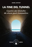 La fine del tunnel. Guarire dal disturbo da stress post-traumatico
