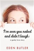I've Seen You Naked and Didn't Laugh: A Geeky Love Story