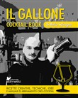 Il gallone. Cocktail book. Ricette creative, tecniche, idee e manuale di abbinamento cibo-cocktail