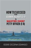 How to Succeed from Seaman Recruit (E-1) to Master Chief Petty Officer (E-9)