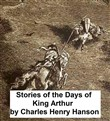 Stories of the Days of King Arthur (Illustrated)
