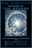 "The Book of The Sphere: An Historical Companion to ""The Chronicles of John Alkali"""