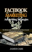 Facebook Marketing Advertising Strategies:The Ultimate Guide on Facebook Ads and Tips to Succeed in Dropshipping and Freelance