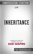 Inheritance: A Memoir of Genealogy, Paternity, and Love by Dani Shapiro | Conversation Starters