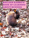 Rolleen Rabbit's Book of Learning About Bunnies