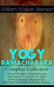 YOGY RAMACHARAKA - Complete Collection: Mystic Christianity, Yogi Philosophy and Oriental Occultism, The Spirit of the Upanishads, Bhagavad Gita, Raja Yoga, The Science of Psychic Healing…