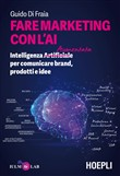 Fare marketing con l'AI. Intelligenza Aumentata per comunicare brand, prodotti e idee
