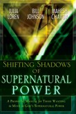 Shifting Shadow of Supernatural Power: A Prophetic manual for Those Wanting to Move in God's Supernautral Power