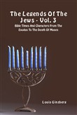 The legends of the Jews. Vol. 3: Bible times and characters from the exodus to the death of Moses
