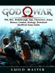 God of War 4, PS4, DLC, Walkthrough, Tips, Characters, Armor, Bosses, Combat, Strategy, Download, Unofficial Game Guide