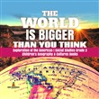the world is bigger than ...