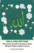 Who Is Allah SWT (God) The Creator of Earth & Heaven In Islam Bilingual Edition English Germany