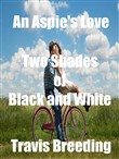 An Aspie's Love: Two Shades of Black and White