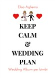 Wedding album per bimbi. Keep calm & wedding plan