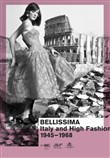 Bellissima Italy and high fashion 1945-1968. An illustrated catalog