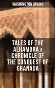 TALES OF THE ALHAMBRA & CHRONICLE OF THE CONQUEST OF GRANADA