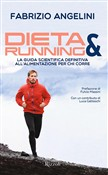 Dieta & running. La guida scientifica definitiva all'alimentazione per chi corre
