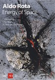 Aldo Rota. Energy of space. Celebrating fifty years. Ediz. illustrata