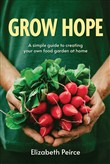 Grow Hope: A Simple Guide To Creating Your Own Food Garden At Home