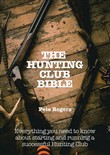 The Hunting Club Bible -- Everything You Need to Know About Starting and Maintaining a Successful Hunting Club